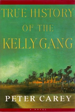 True History of the Kelly Gang. Peter Carey