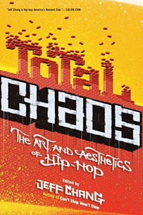 Total Chaos: The Art and Aesthetics of Hip-Hop. Jeff Chang