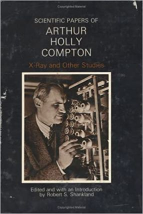 Scientific Papers of Arthur Holly Compton: X-Ray and Other Studies. Arthur Holly Compton