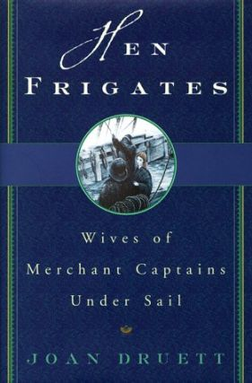 Hen Frigates: Wives of Merchant Captains Under Sail. Joan Druett