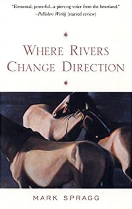 Where Rivers Change Direction. Mark Spragg