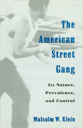The American Street Gang: Its Nature, Prevalence, and Control. Malcolm W. Klein