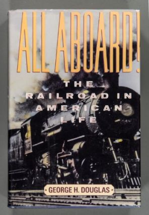 All Aboard!: Railroad in American Life. George H. Douglas