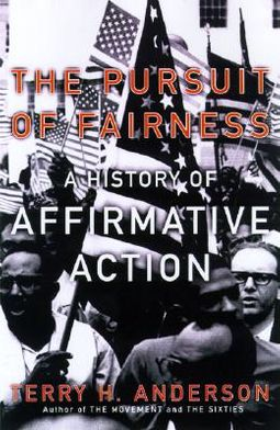 The Pursuit of Fairness: A History of Affirmative Action. Terry H. Anderson