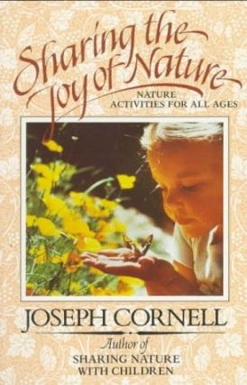 Sharing the Joy of Nature: Nature Activities for All Ages. Joseph Cornell