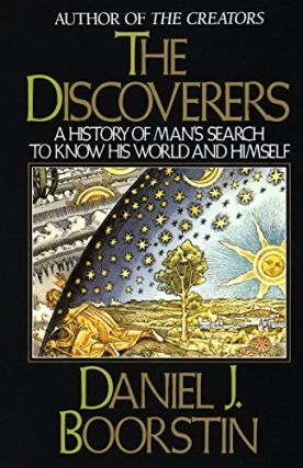The Discoverers: A History of Man's Search to Know His World and Himself. Daniel J. Boorstin