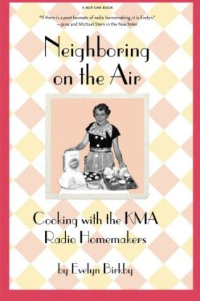 Neighboring on the Air: Cooking With the KMA Radio Homemakers. Evelyn Birkby