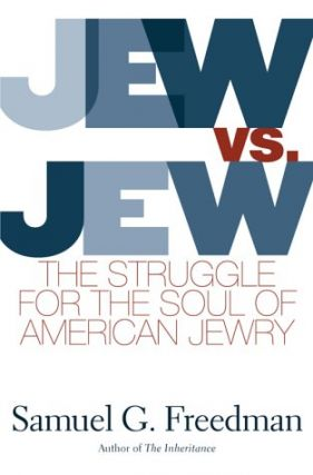 Jew Vs Jew: The Struggle For The Soul Of American Jewry. Samuel G. Freedman