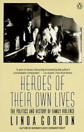 Heroes of Their Own Lives: The Politics and History of Family Violence, Boston 1880-1960. Linda...