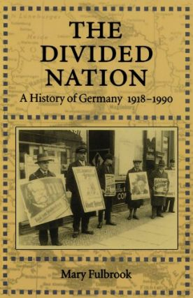 The Divided Nation: A History of Germany, 1918-1990. Mary Fulbrook
