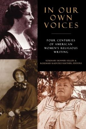 In Our Own Voices: Four Centuries of American Women's Religious Writing. Rosemary Radford...