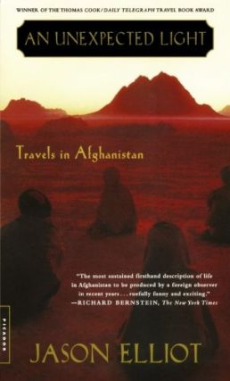 An Unexpected Light: Travels in Afghanistan. Jason Elliot