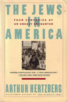 The Jews in America: Four Centuries of an Uneasy Encounter. Arthur Hertzberg
