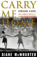 Carry Me Home : Birmingham, Alabama: The Climactic Battle of the Civil Rights Revolution. Diane...