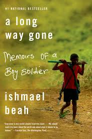 A Long Way Gone: Memoirs of a Boy Soldier. Ishmael Beah