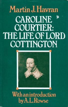 Caroline Courtier: The Life of Lord Cottington. Martin J. Havran