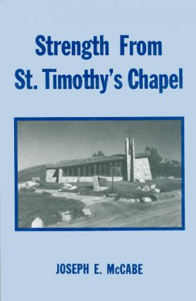 Strength from St. Timothy's Chapel. Joseph E. McCabe