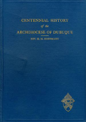 Centennial History of the Archdiocese of Dubuque. Reverend M. M. Hoffmann