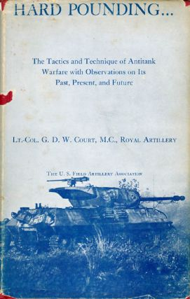 Hard Pounding: The Tactics and Technique of Antitank Warfare with Observations on Its Past,...