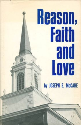 Reason, Faith and Love. Joseph E. McCabe