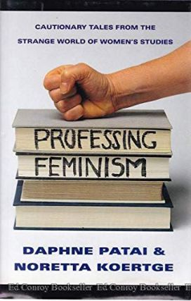 Professing Feminism: Cautionary Tales from the Strange World of Women's Studies. Daphne Patai,...