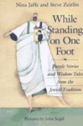 While Standing on One Foot: Puzzle Stories and Wisdom Tales from the Jewish Tradition. Nina...