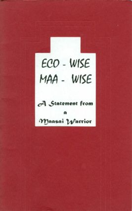 Eco - Wise, Maa - Wise: A Statement from a Maasai Warrior. Emmanuel Ole Mollel, Yunus Rafiq