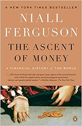 The Ascent of Money: A Financial History of the World. Niall Ferguson