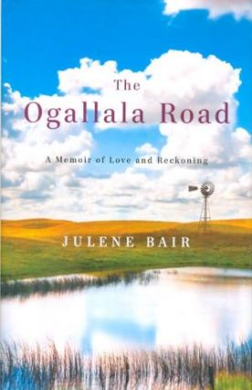 The Ogallala Road: A Memoir of Love and Reckoning. Julene Bair