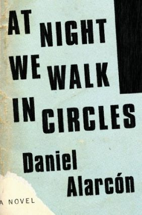 At Night We Walk in Circles. Daniel Alarcón