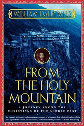 From the Holy Mountain. William Dalrymple