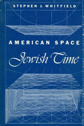 American Space, Jewish Time. Stephen J. Whitfield