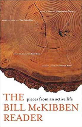 The Bill McKibben Reader: Pieces from an Active Life. Bill McKibben