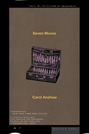 Seven Moves. Carol Anshaw