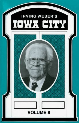 Irving Weber's Iowa City : Volume 8. Irving Weber