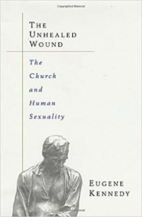 The Unhealed Wound: The Church, the Priesthood, and the Question of Sexuality. Eugene Kennedy