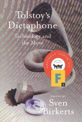 Tolstoy's Dictaphone: Technology and the Muse (Graywolf Forum). Sven Birkerts