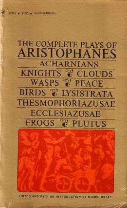 The Complete Plays of Aristophanes. Aristophanes, Moses Hadas, B. B. Rogers, R. H. Webb, Jack...