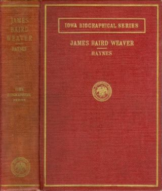 James Baird Weaver (Iowa Biographical Series). Fred E. Haynes