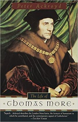 The Life of Thomas More. Peter Ackroyd
