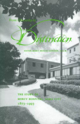 From Obscurity to Distinction: The Story of Mercy Hospital, Iowa City 1873-1993. Sister Mary...