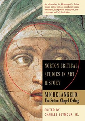 Michelangelo: The Sistine Chapel Ceiling (Norton Critical Studies in Art History). Charles Jr...
