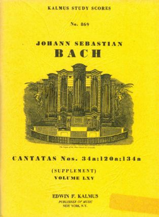 Cantatas Nos. 34a; 120a; 134a (Volume LXV, Supplement) (Kalmus Study Scores No. 869). Johann...