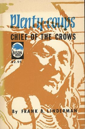 Plenty-Coups: Chief of the Crows. Frank B. Linderman