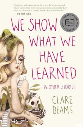 We Show What We Have Learned and Other Stories. Claire Beams