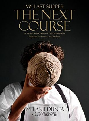 My Last Supper: The Next Course - 50 More Great Chefs. Melanie Dunea