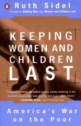 Keeping Women and Children Last: America's War on the Poor. Ruth Sidel