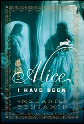 Alice I Have Been. Melanie Benjamin