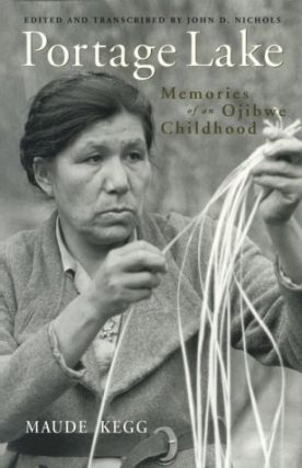 Portage Lake: Memories of an Ojibwe Childhood. Maude Kegg