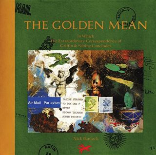 The Golden Mean: In Which the Extraordinary Correspondence of Griffin & Sabine Concludes. Nick...
